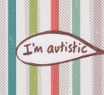 I'm autistic which means…..